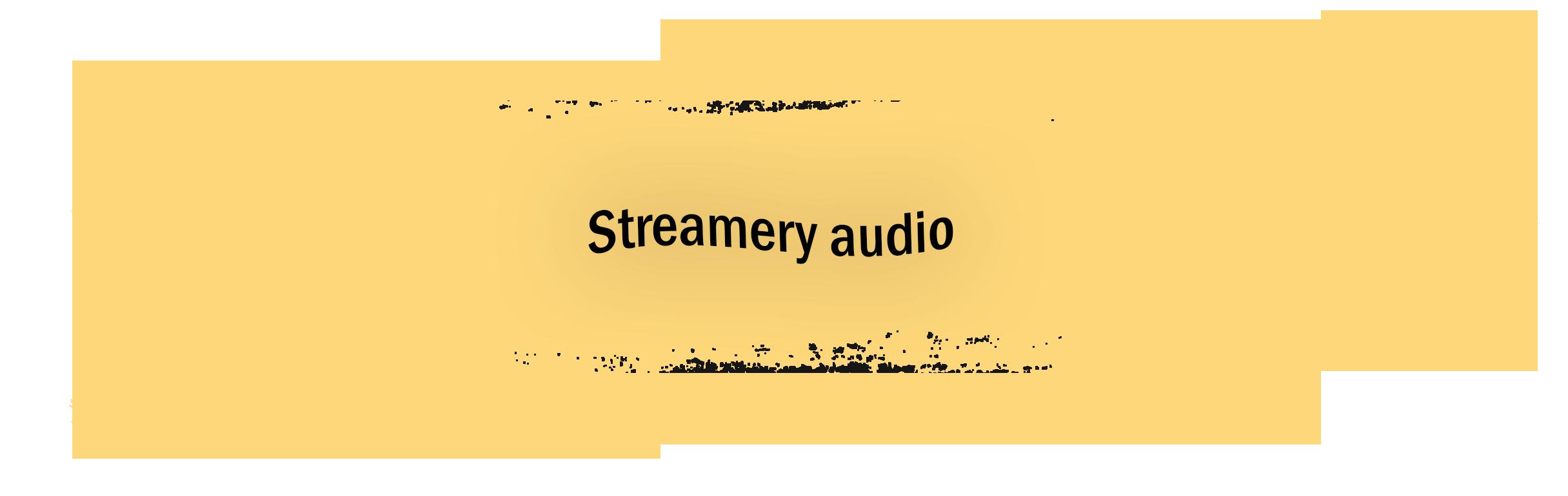 Streamery audio